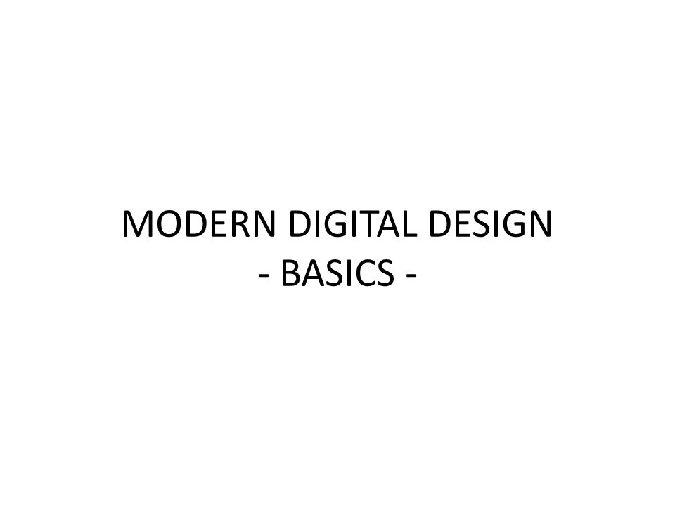 MODERN DIGITAL DESIGN - BASICS -