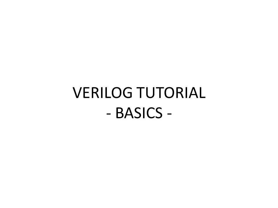 VERILOG TUTORIAL - BASICS -