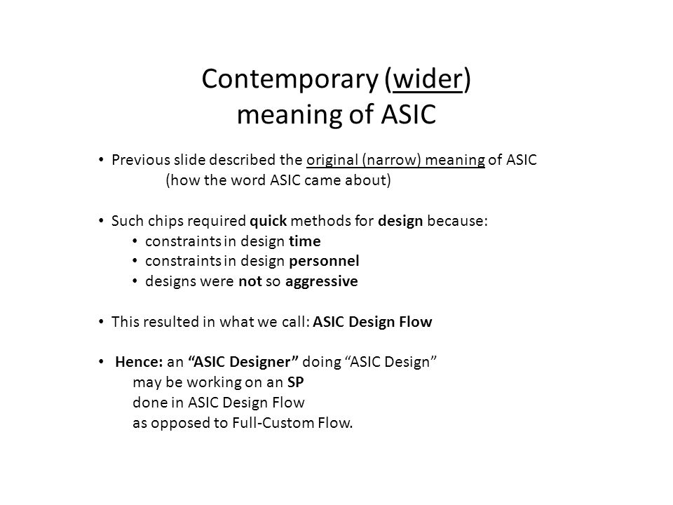Contemporary (wider) meaning of ASIC Previous slide described the original (narrow) meaning of ASIC (how the word ASIC came about) Such chips required
