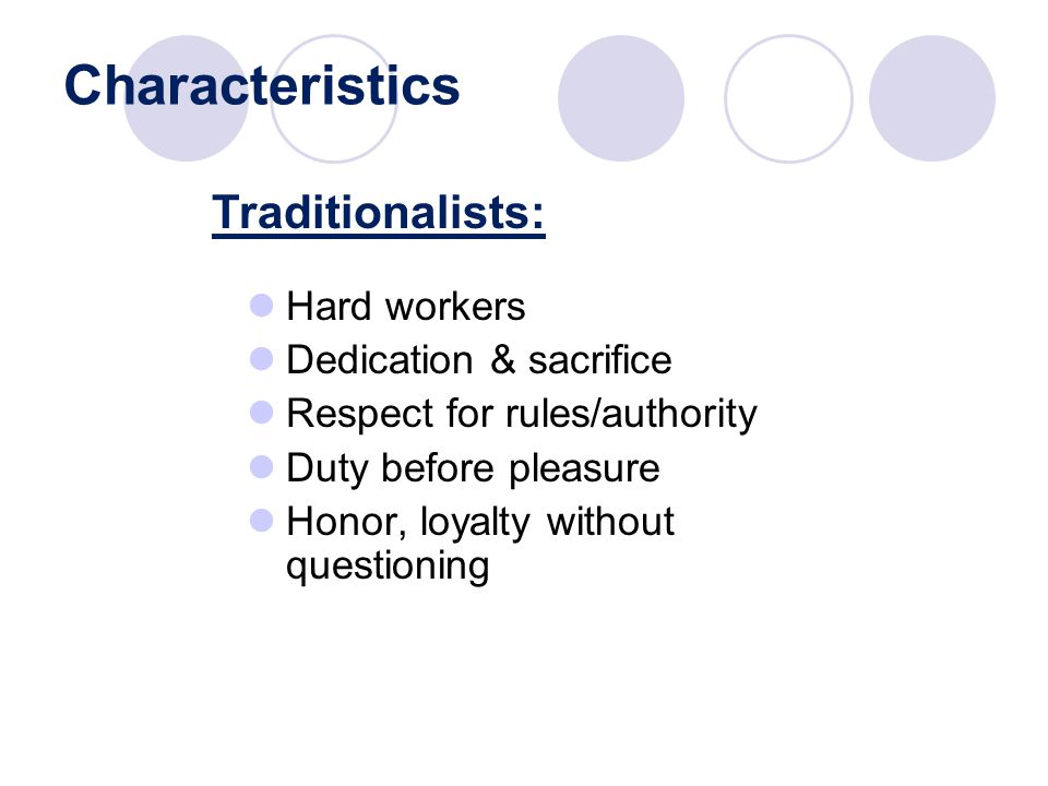 Characteristics Hard workers Dedication & sacrifice Respect for rules/authority Duty before pleasure Honor, loyalty without questioning Traditionalists: