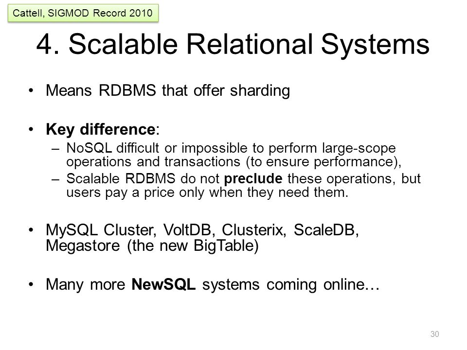 4. Scalable Relational Systems Means RDBMS that offer sharding Key difference: –NoSQL difficult or impossible to perform large-scope operations and tr
