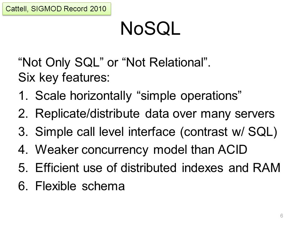 "NoSQL ""Not Only SQL"" or ""Not Relational"". Six key features: 1.Scale horizontally ""simple operations"" 2.Replicate/distribute data over many servers 3.S"