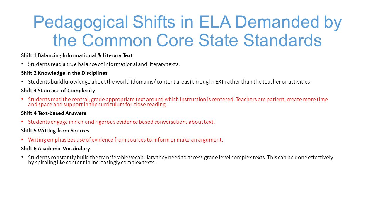 Pedagogical Shifts in ELA Demanded by the Common Core State Standards Shift 1 Balancing Informational & Literary Text Students read a true balance of