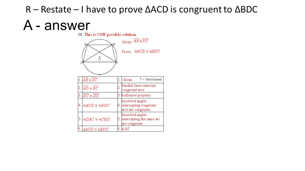 A - answer T – Text based R – Restate – I have to prove ∆ACD is congruent to ∆BDC