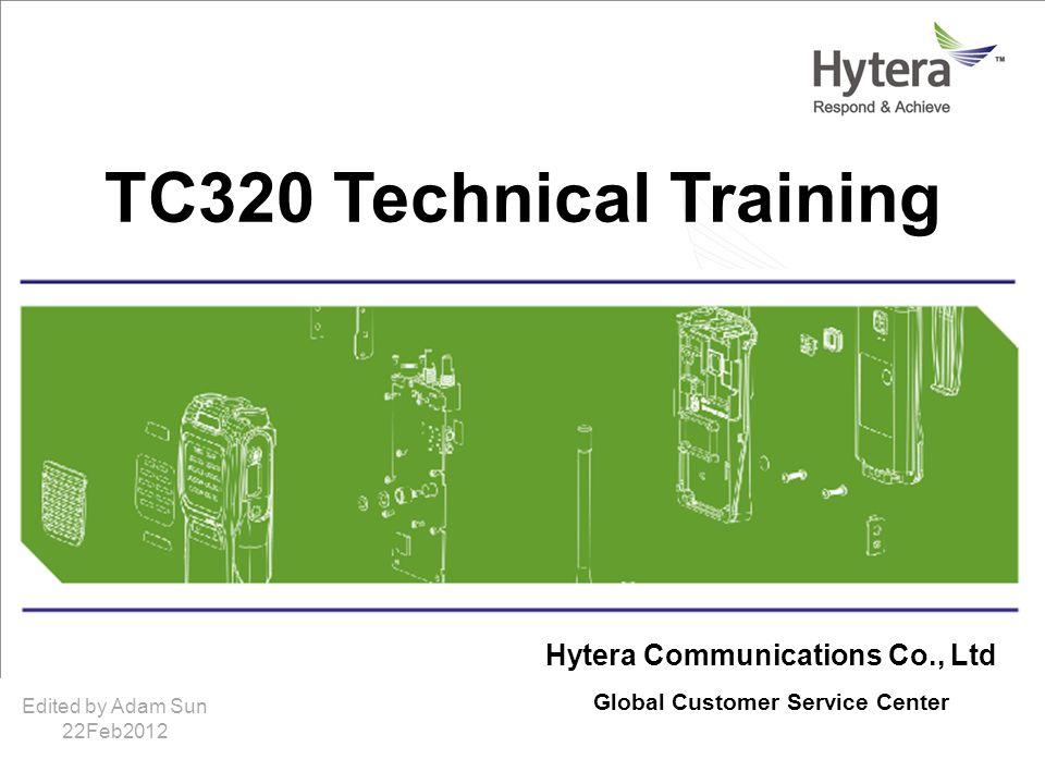 Hytera Communications Corporation Limitedwww.hytera.com Hytera Communications Co., Ltd Global Customer Service Center TC320 Technical Training Edited