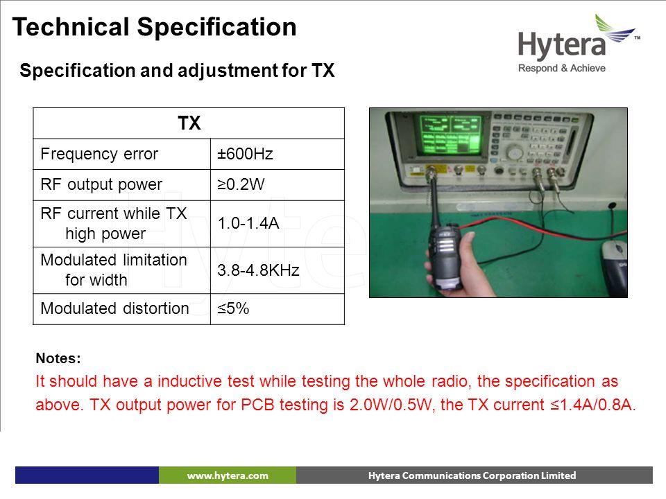 Hytera Communications Corporation Limitedwww.hytera.com TX Frequency error±600Hz RF output power≥0.2W RF current while TX high power 1.0-1.4A Modulate