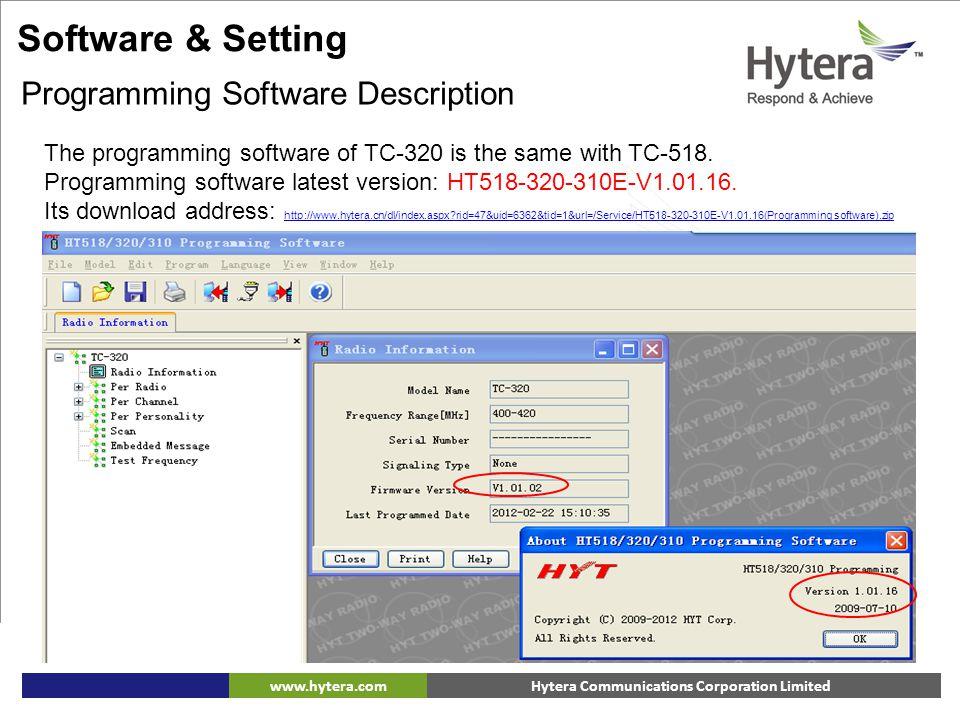 Hytera Communications Corporation Limitedwww.hytera.com The programming software of TC-320 is the same with TC-518. Programming software latest versio