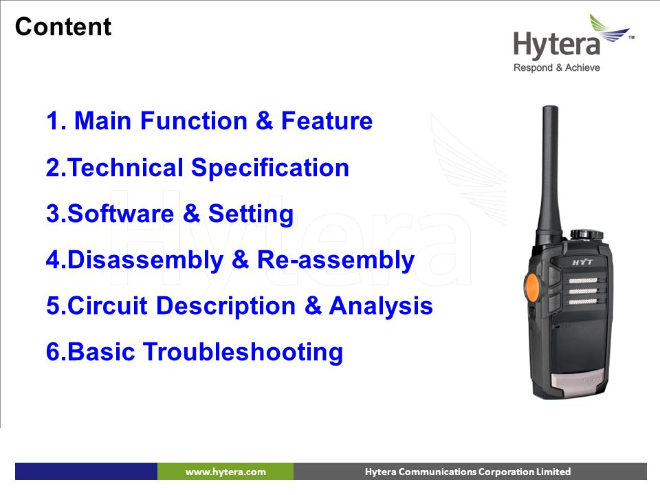 Hytera Communications Corporation Limitedwww.hytera.com Content 1. Main Function & Feature 2.Technical Specification 3.Software & Setting 4.Disassembl