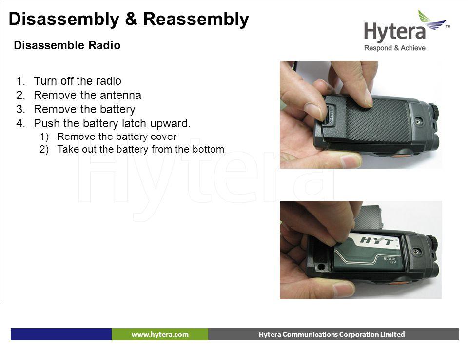 Hytera Communications Corporation Limitedwww.hytera.com 1.Turn off the radio 2.Remove the antenna 3.Remove the battery 4.Push the battery latch upward