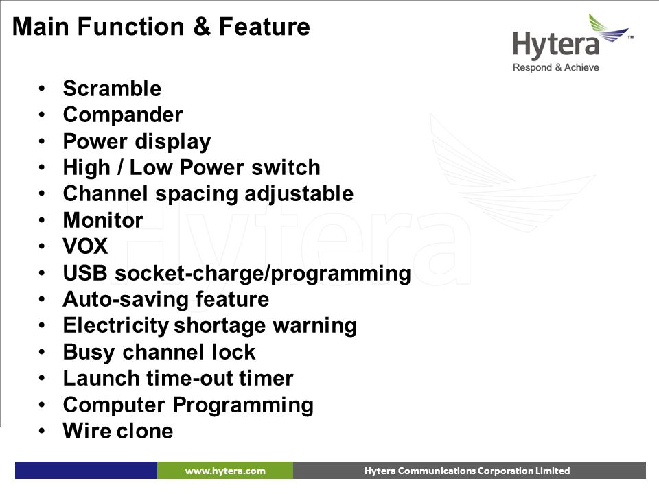 Hytera Communications Corporation Limitedwww.hytera.com Main Function & Feature Scramble Compander Power display High / Low Power switch Channel spaci