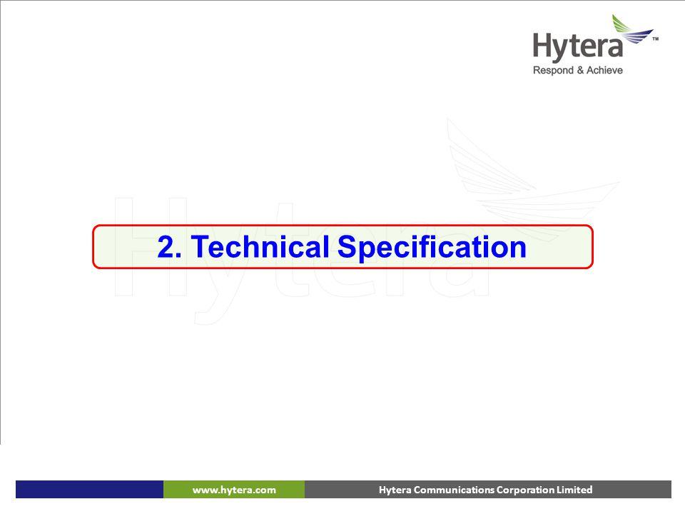 Hytera Communications Corporation Limitedwww.hytera.com 2. Technical Specification