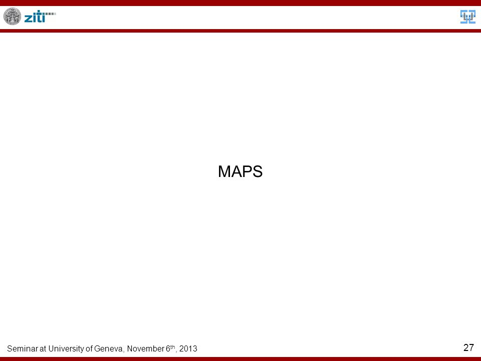 Seminar at University of Geneva, November 6 th, 2013 27 MAPS