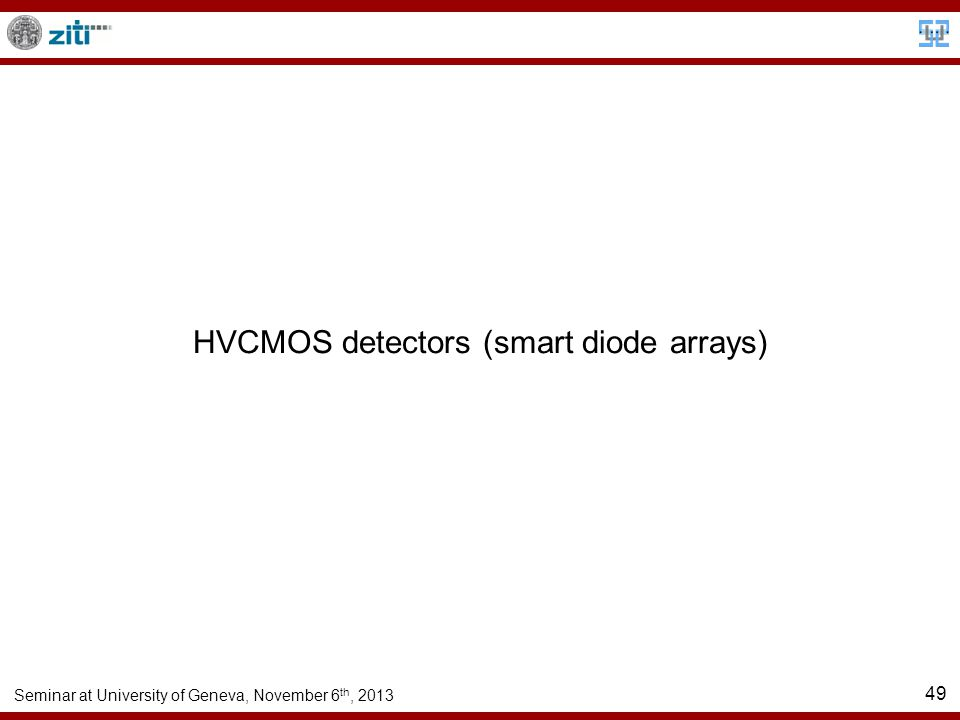 Seminar at University of Geneva, November 6 th, 2013 49 HVCMOS detectors (smart diode arrays)