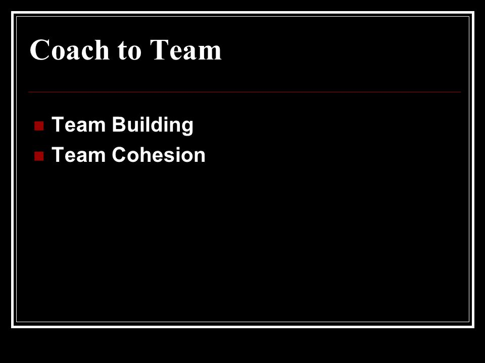 Coach to Team Team Building Team Cohesion