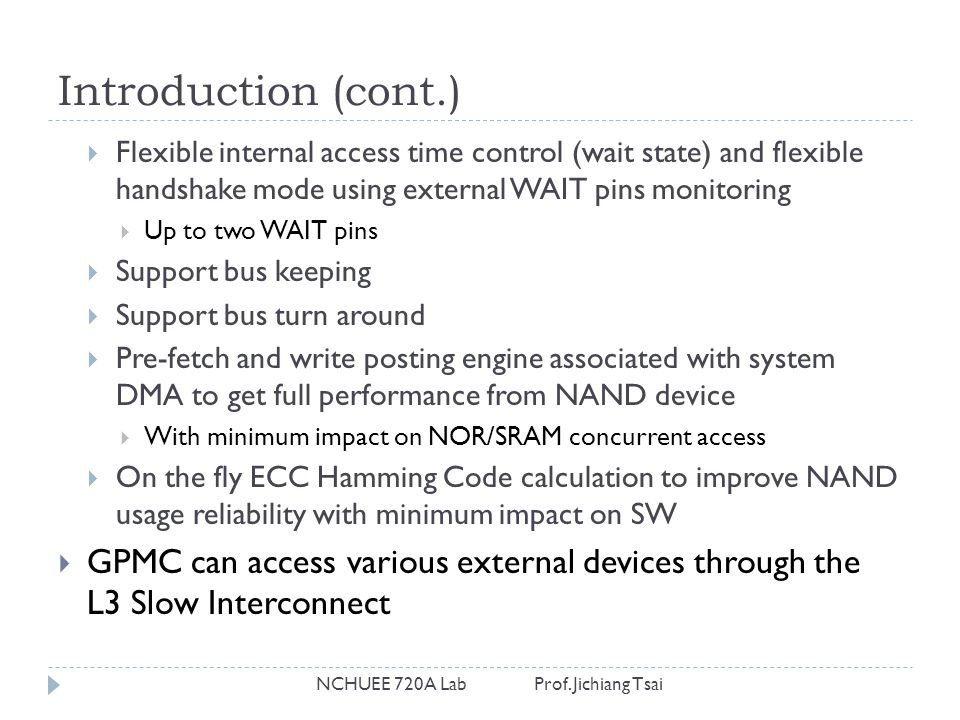 Introduction (cont.) NCHUEE 720A Lab Prof. Jichiang Tsai  Flexible internal access time control (wait state) and flexible handshake mode using extern