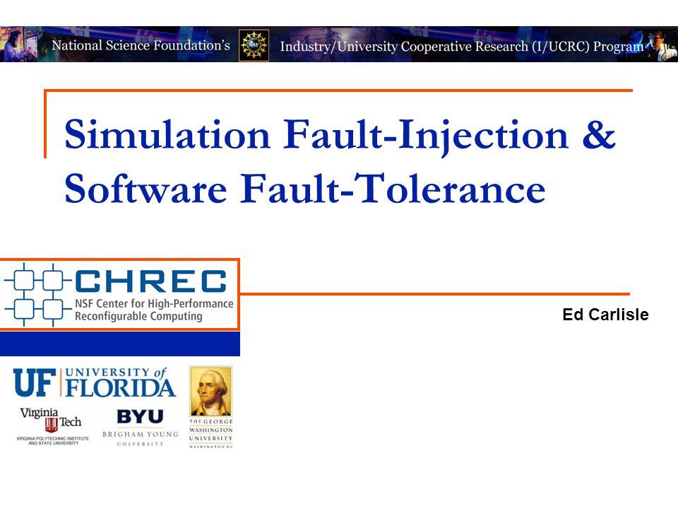 Simulation Fault-Injection & Software Fault-Tolerance Ed Carlisle