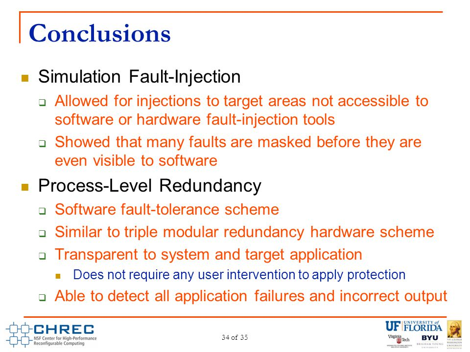 Conclusions Simulation Fault-Injection  Allowed for injections to target areas not accessible to software or hardware fault-injection tools  Showed