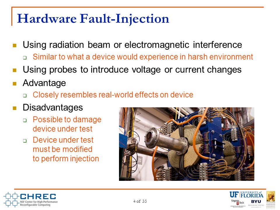 Hardware Fault-Injection Using radiation beam or electromagnetic interference  Similar to what a device would experience in harsh environment Using p