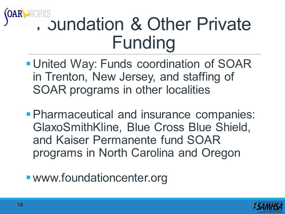 18 Foundation & Other Private Funding  United Way: Funds coordination of SOAR in Trenton, New Jersey, and staffing of SOAR programs in other localiti