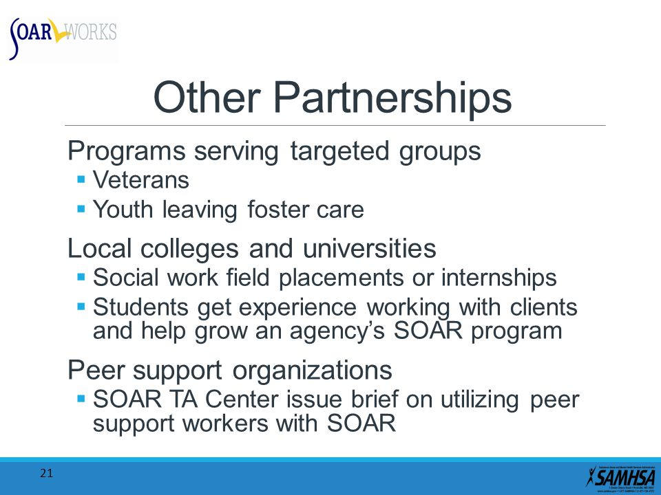 21 Other Partnerships Programs serving targeted groups  Veterans  Youth leaving foster care Local colleges and universities  Social work field plac
