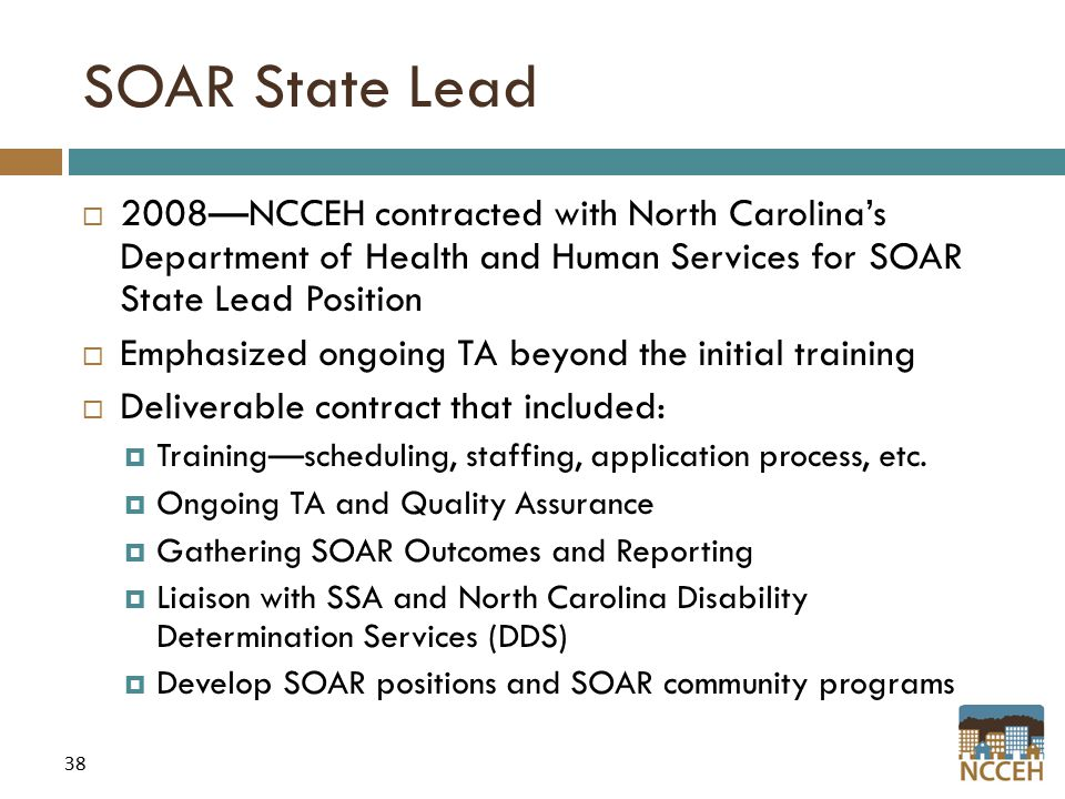 38 SOAR State Lead  2008—NCCEH contracted with North Carolina's Department of Health and Human Services for SOAR State Lead Position  Emphasized ong