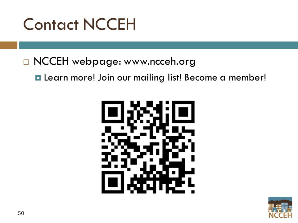 50 Contact NCCEH  NCCEH webpage: www.ncceh.org  Learn more.