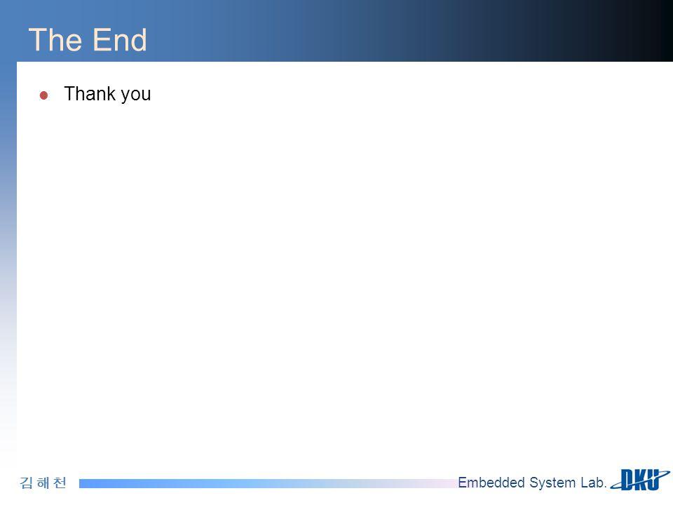 김 해 천김 해 천 Embedded System Lab. The End Thank you