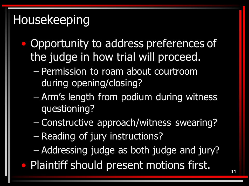 Housekeeping Opportunity to address preferences of the judge in how trial will proceed.