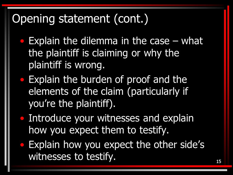 Opening statement (cont.) Explain the dilemma in the case – what the plaintiff is claiming or why the plaintiff is wrong.