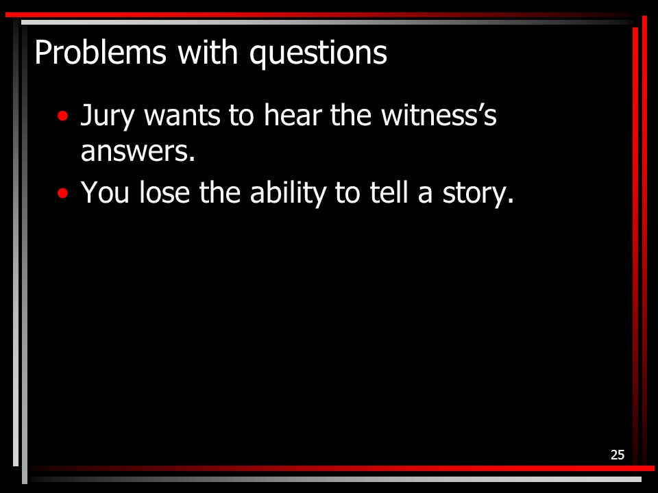 Problems with questions Jury wants to hear the witness's answers.