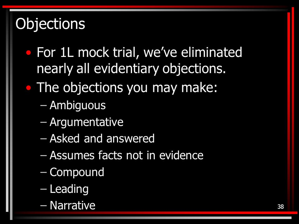 Objections For 1L mock trial, we've eliminated nearly all evidentiary objections.