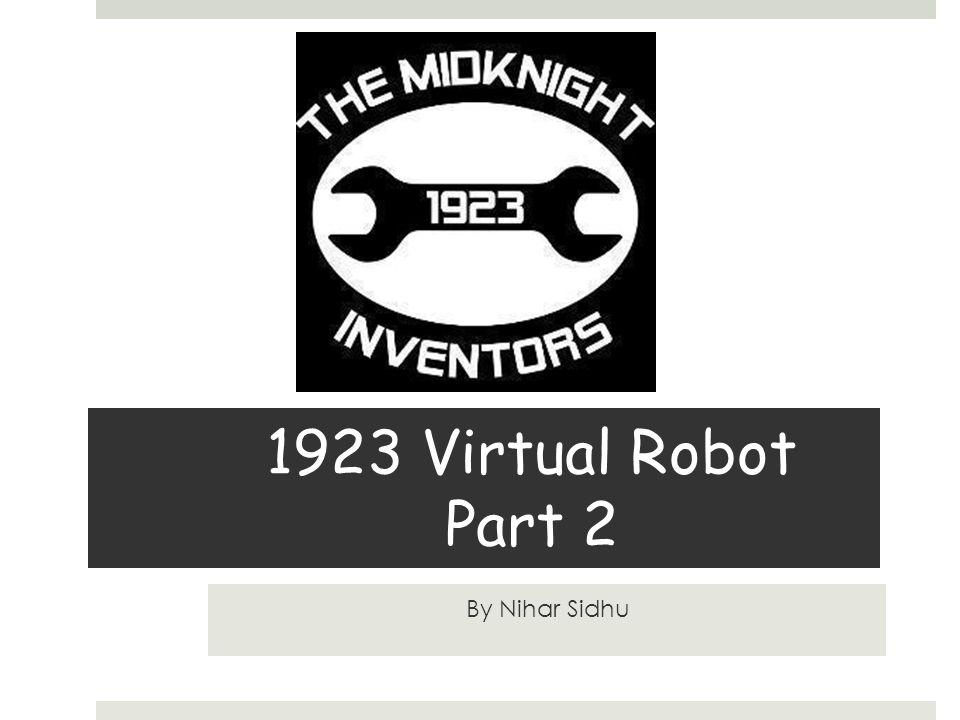1923 Virtual Robot Part 2 By Nihar Sidhu