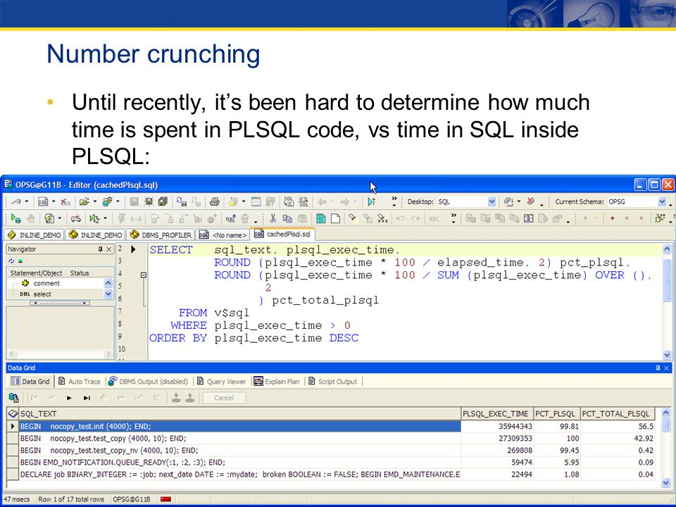 Number crunching Until recently, it's been hard to determine how much time is spent in PLSQL code, vs time in SQL inside PLSQL: