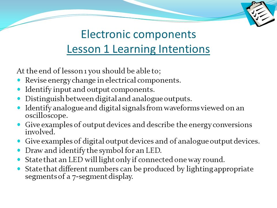 Electronic components Lesson 1 Learning Intentions At the end of lesson 1 you should be able to; Revise energy change in electrical components. Identi