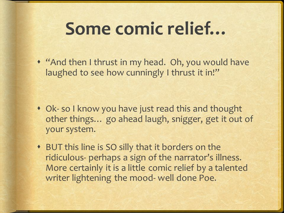 Some comic relief…  And then I thrust in my head.