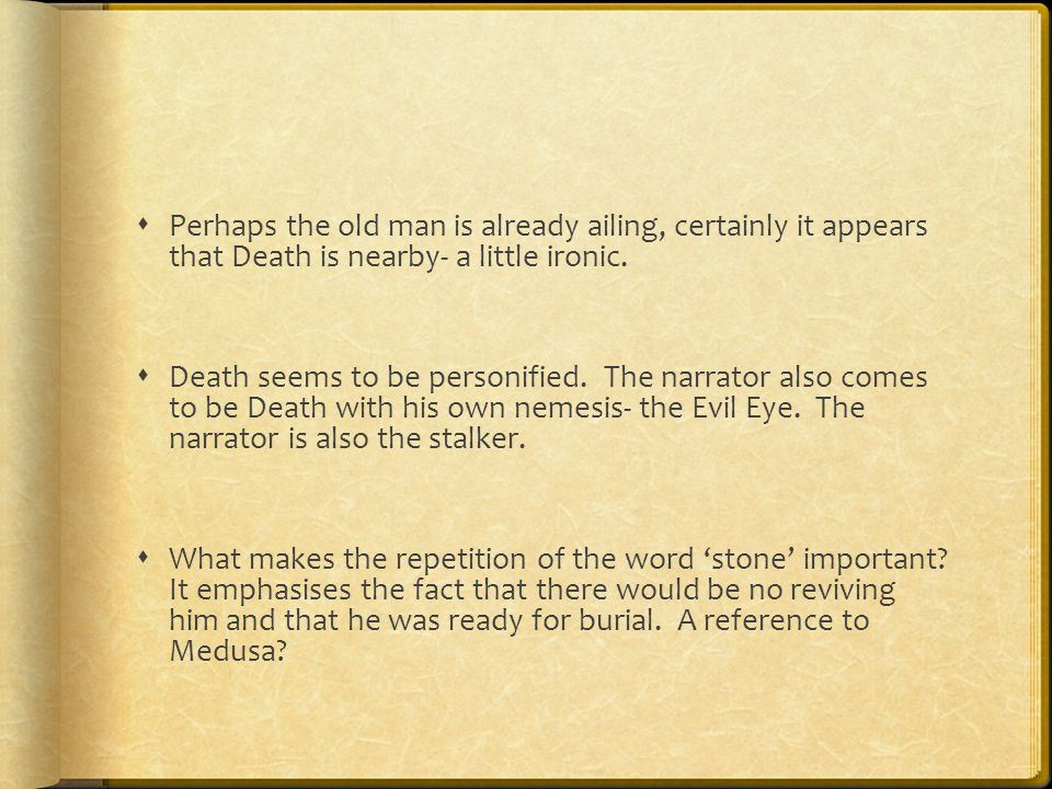  Perhaps the old man is already ailing, certainly it appears that Death is nearby- a little ironic.