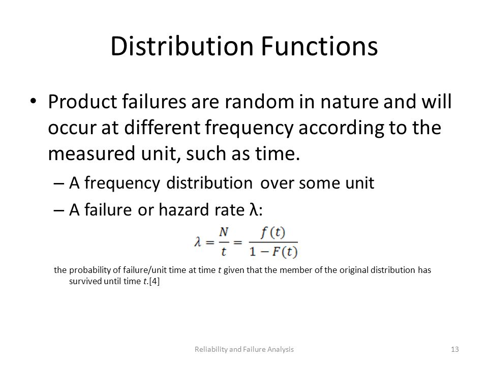 Distribution Functions Product failures are random in nature and will occur at different frequency according to the measured unit, such as time.