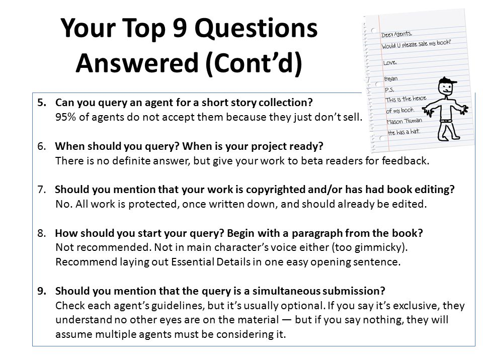 Your Top 9 Questions Answered (Cont'd) 5.Can you query an agent for a short story collection.