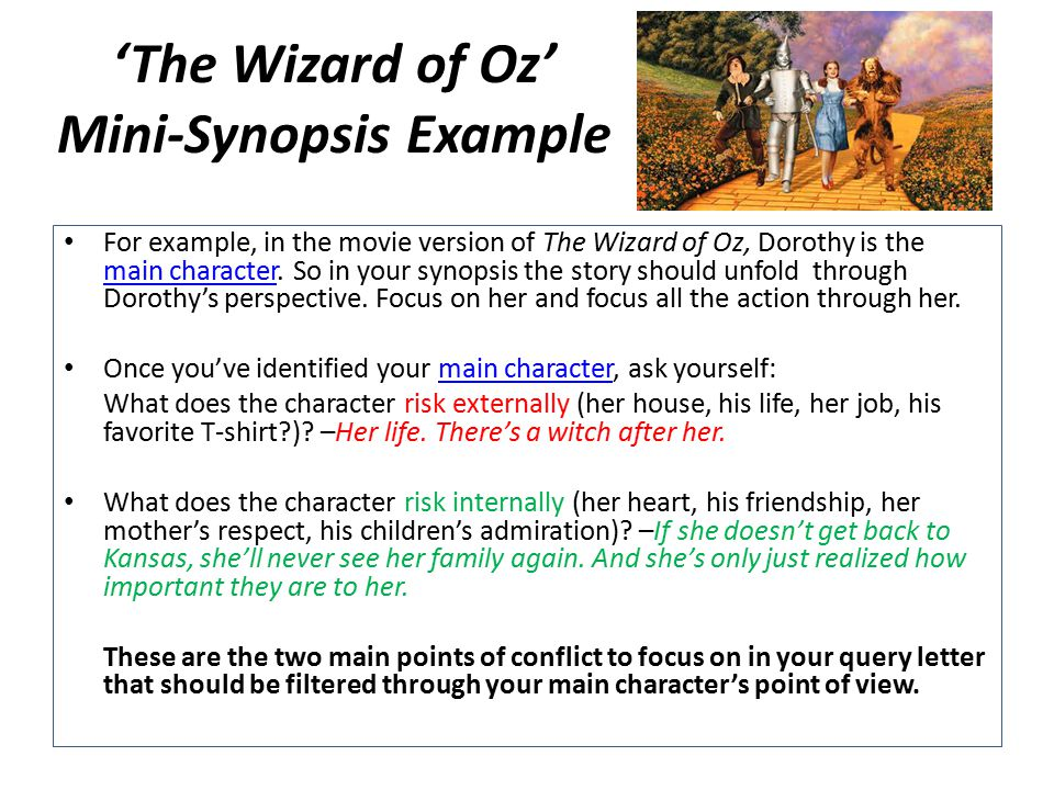 'The Wizard of Oz' Mini-Synopsis Example For example, in the movie version of The Wizard of Oz, Dorothy is the main character.