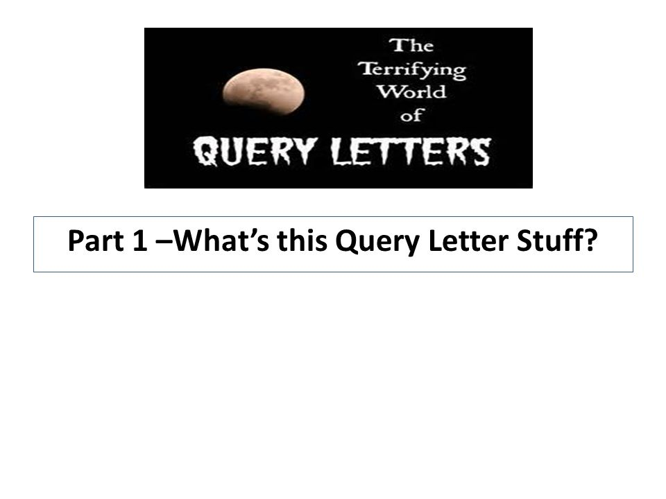 Part 1 –What's this Query Letter Stuff