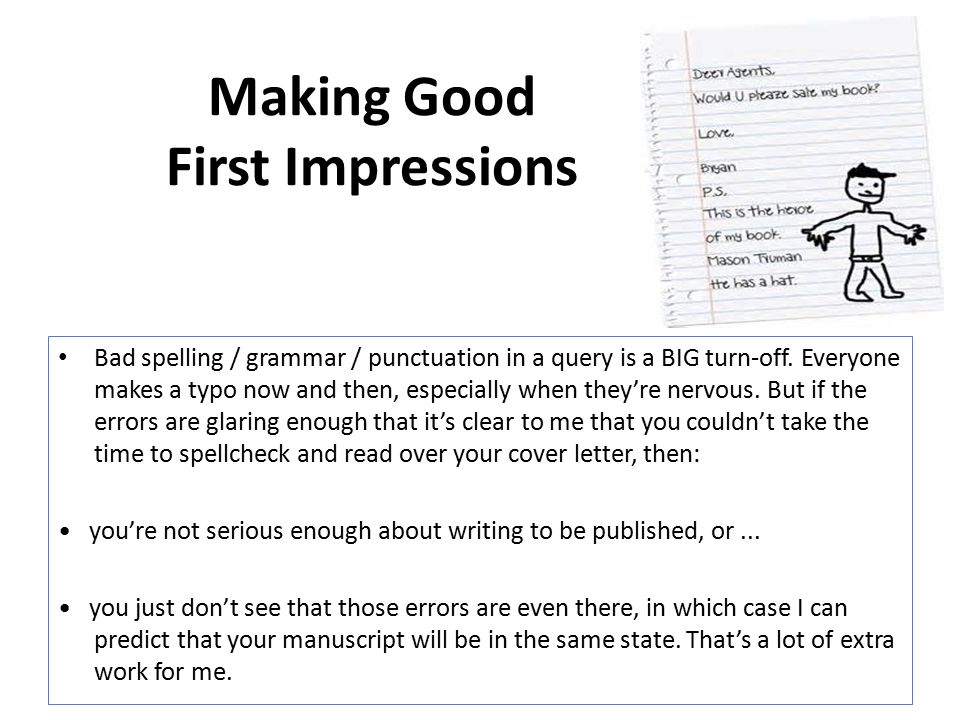 Making Good First Impressions Bad spelling / grammar / punctuation in a query is a BIG turn-off.