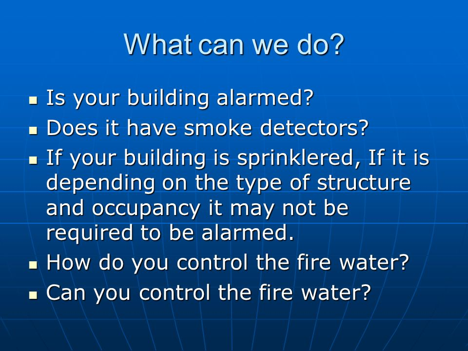 What can we do? Is your building alarmed? Is your building alarmed? Does it have smoke detectors? Does it have smoke detectors? If your building is sp