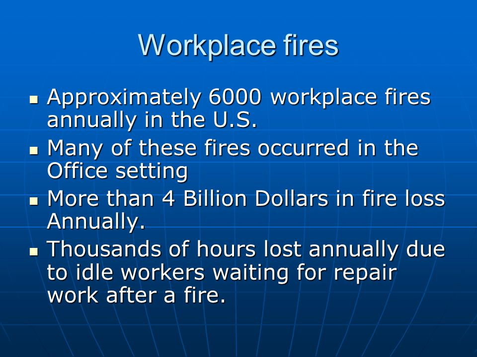 Causes for workplace fires In the warmer months we respond to many fires outdoors at the workplace where employees have tossed their lit cigarettes into the mulch, dried out lawns, raked leaves, etc.