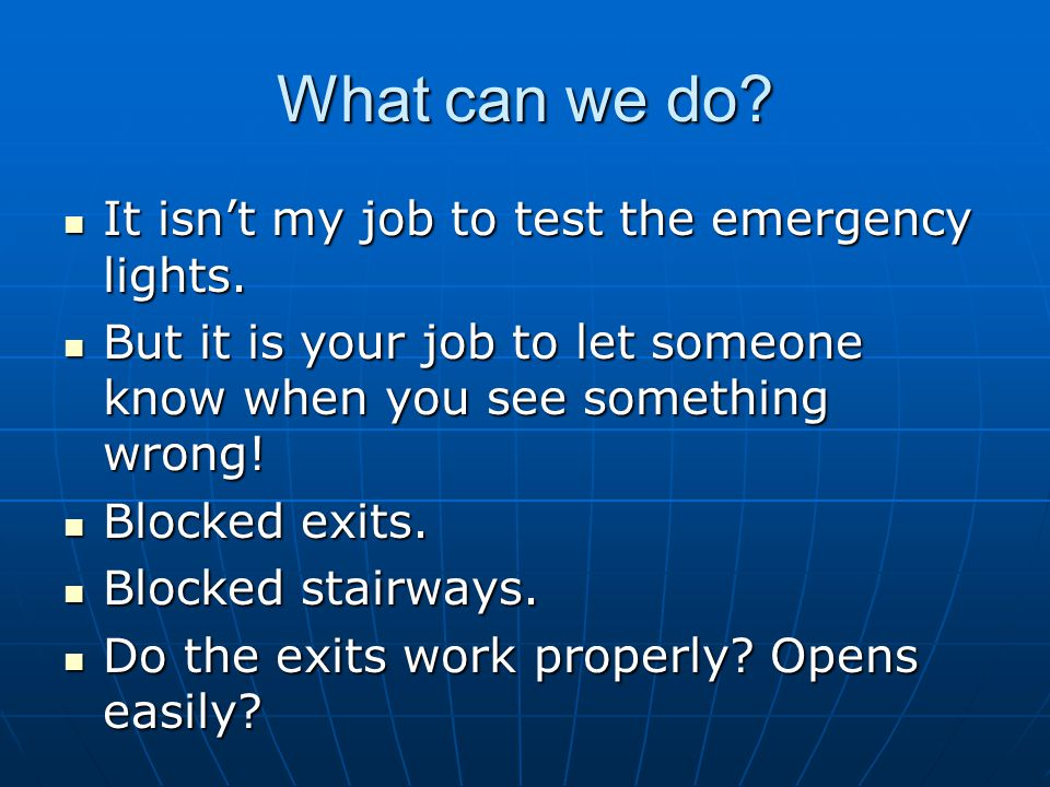 What can we do? It isn't my job to test the emergency lights. It isn't my job to test the emergency lights. But it is your job to let someone know whe