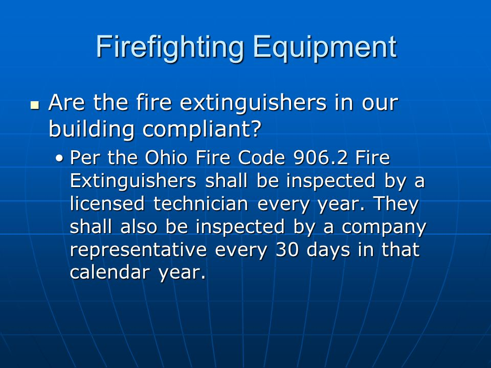 Firefighting Equipment Are the fire extinguishers in our building compliant? Are the fire extinguishers in our building compliant? Per the Ohio Fire C