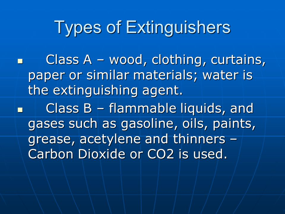 Types of Extinguishers Class A – wood, clothing, curtains, paper or similar materials; water is the extinguishing agent. Class A – wood, clothing, cur