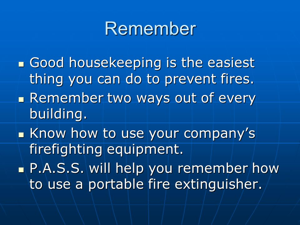 Remember Good housekeeping is the easiest thing you can do to prevent fires. Good housekeeping is the easiest thing you can do to prevent fires. Remem