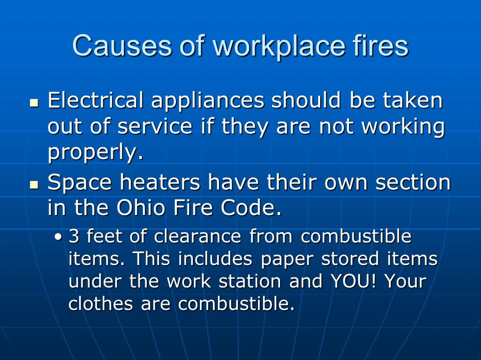 Causes of workplace fires Electrical appliances should be taken out of service if they are not working properly. Electrical appliances should be taken