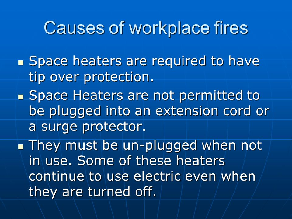 Causes of workplace fires Space heaters are required to have tip over protection. Space heaters are required to have tip over protection. Space Heater