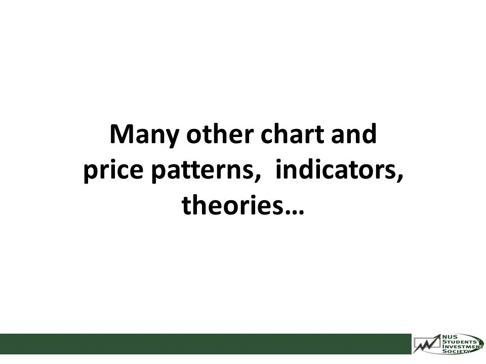 Many other chart and price patterns, indicators, theories… CHART CONSTRUCTION SUPPORT & RESISTANCE